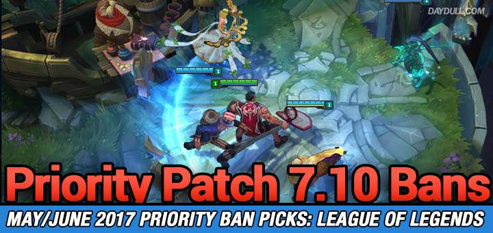 Lol 7 10 Bans Priority Ban List For League Of Legends Season 7 Daydull